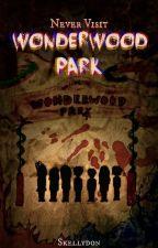 Never Visit Wonderwood Park [EDITING] by skellydon
