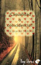 ¿Casualidad o coincidencia? Es cosa del Destino. (Pausada) by BogoStories