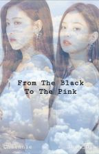 From The Black To The Pink [Blackpink/Chennie] by JaneChase