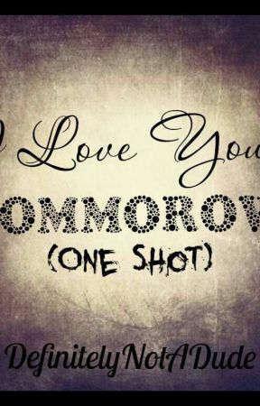 I Love You, Tommorow (One Shot)  by DefinitelyNotADude