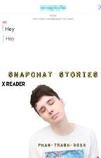 SnapChat Stories!👻(A Dan Howell FanFiction) by PHAN-TRASH-2022