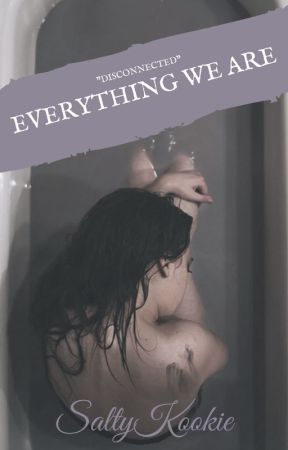 ( disconnected ) Everything we are 1 by anxiousdone