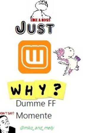 Just why?! dumme FF Momente by roselie-blue