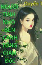 NGƯỜI TÌNH NHỎ BÊN CẠNH TỔNG GIÁM ĐỐC - Quyển 1 by phuongtruong0304