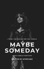 Maybe Someday   Camila Cabello  by afirecamz