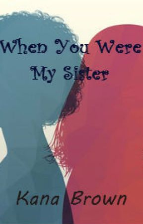 When You Were My Sister by KanaBrown