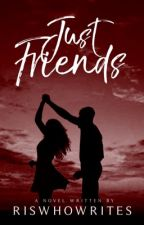 WE'RE JUST FRIENDS WITH BENEFITS by DonyaEstrella