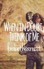 When In Doubt, Think of Me by lorabethbarrett