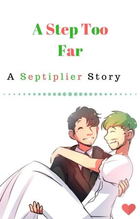 A Step to Far  (Septiplier) - Completed by PeijiChan
