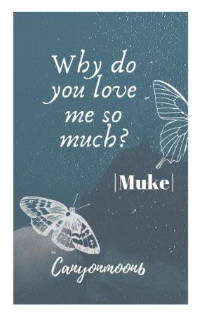 why do you love me so much? | Muke | by FallenBlue_