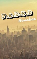 F.A.D.E.D by Nonabae