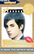 Taming Zach Montilla (COMPLETE pero i-eedit ko pa. . pag may time na ako :P ) by yamyshe
