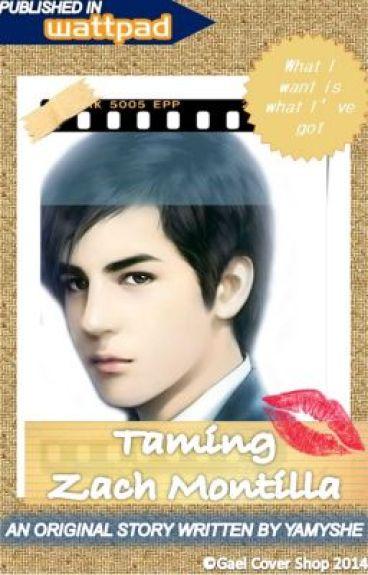 Taming Zach Montilla (COMPLETE pero i-eedit ko pa. . pag may time na ako :P )