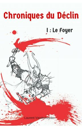 Chroniques du Déclin I : Le Foyer by LaurentVanderheyden