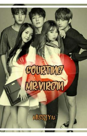 Courting Mr.Virgin [COMPLETED] by MissJY12
