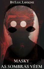 Masky - As sombras vêem. by Leh_Lavigne