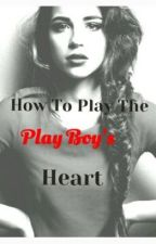 How To Play The PlayBoy's Heart by Colorful_deaths