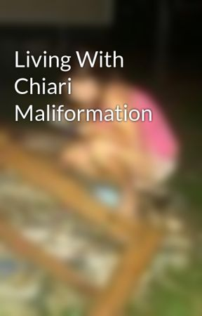 Living With Chiari Maliformation by CurrissaManchester