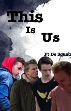 This Is Us || Ft De Squad  by GrabMilkAndRun