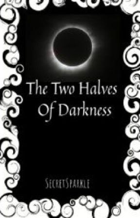 The Two Halves of Darkness by secretsparkle