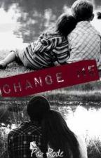 •Change Me•  [TERMINADA] [EN EDICIÓN] by Pachu1Pasion