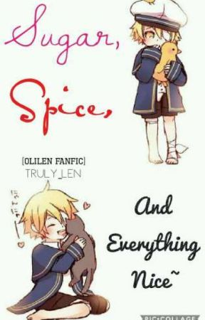 Sugar, Spice, and Everything Nice~ [OliLen Fanfic] by Psh_its_Len_
