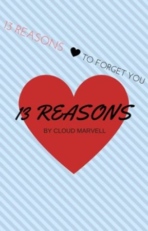 13 Reasons To Forget You by CloudMarvell0123