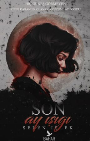SON AY IŞIĞI by SelenIslek