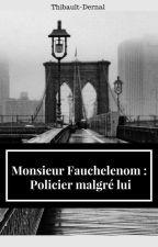 Monsieur Fauchelenom : Policier malgré lui by Thibault-Dernal