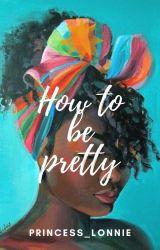 How to be pretty by Princess_Lonnie