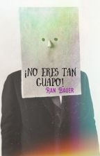 No eres tan guapo by RanBauer