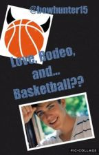 Love, Rodeo, and... Basketball?? by bowhunter15