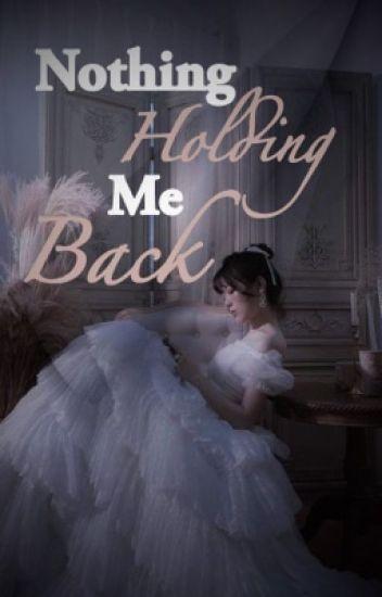 Nothing Holding Me Back {Unedited}