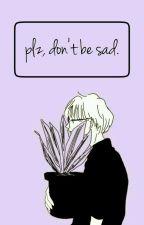 plz, don't be sad ; meanie. by flowerhui_dyo
