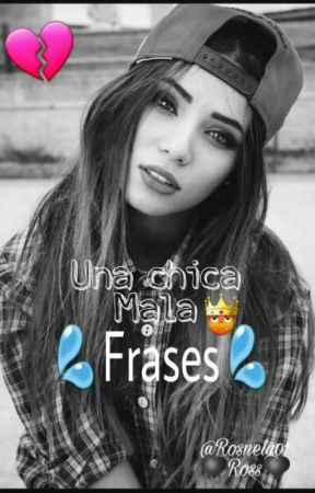 Una chica Mala《Frases》❤ by Rosnely014