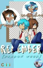 °•~Remember~•° [Freddon Weak]  by -FrikiPatataChibi-
