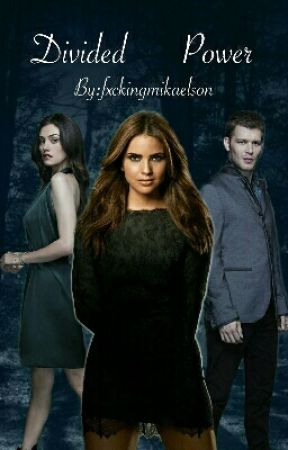 Divided Power >> The Originals Fanfiction by fxckingmikaelson