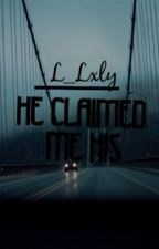 He Claimed Me His by L_lxly
