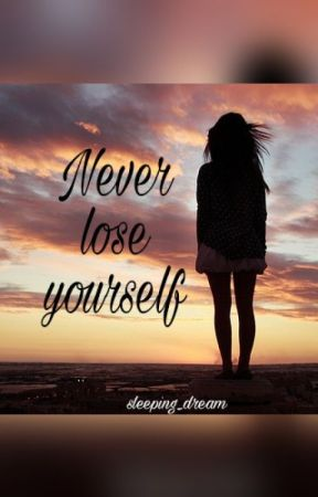 Never lose yourself by sleeping_dream