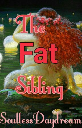 The Fat Sibling  by SoullessDaydream