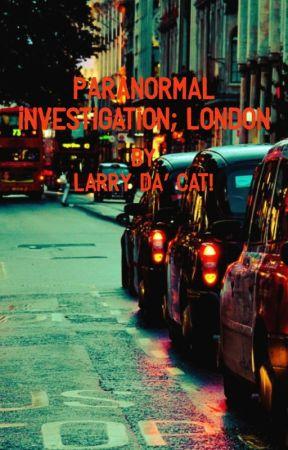 Paranormal Investigation; London by LarryDaCat
