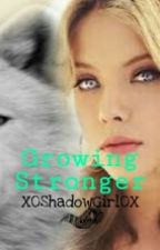 Growing Stronger (On Hold Until Further Notice) by X0ShadowGirlX0
