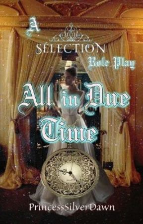 Open All In Due Time ~ A Selection Roleplay by PrincessSilverDawn