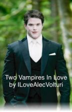 Two Vampires In Love by ILoveAlecVolturi