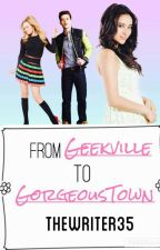 From Geekville To Gorgeous Town by thewriter35