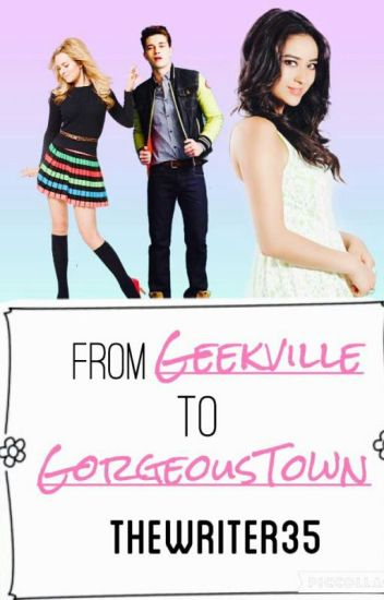 From Geekville To Gorgeous Town