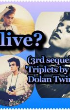 Alive? (3rd Sequel to 'Triplets By The Dolan Twins') by dolanmagconmendes