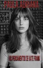 Os Pensamentos De Kate Frank by Paula13Adriana