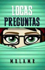 Locas Preguntas TERMINADA by MDLAMR
