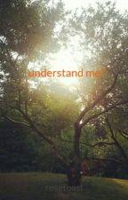 understand me? by rosetoast